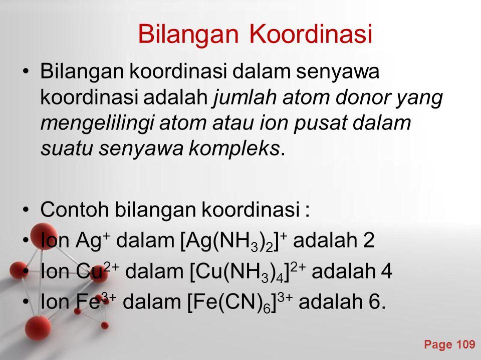 Contoh bilangan koordinasi : Ion Ag+ dalam [Ag(NH3)2]+ adalah 2